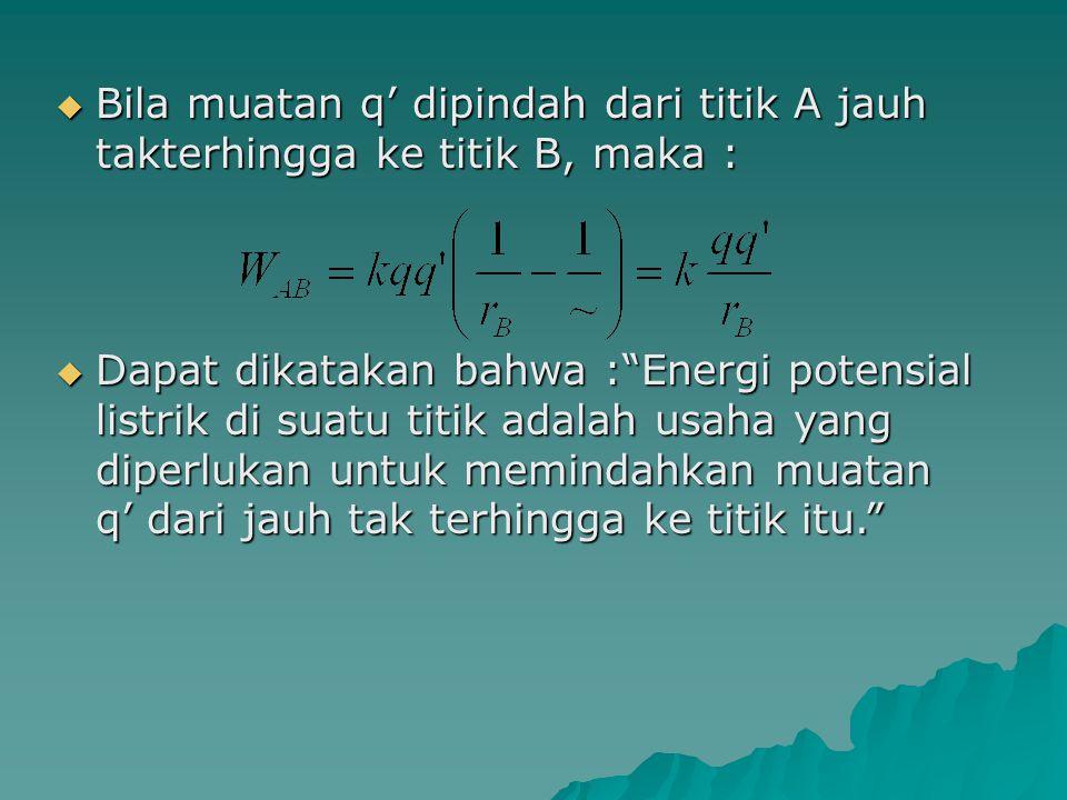 Bila muatan q' dipindah dari titik A jauh takterhingga ke titik B, maka :