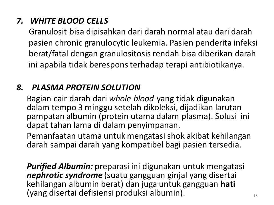 WHITE BLOOD CELLS Granulosit bisa dipisahkan dari darah normal atau dari darah. pasien chronic granulocytic leukemia. Pasien penderita infeksi.
