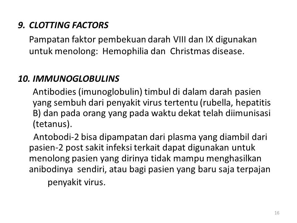 9. CLOTTING FACTORS Pampatan faktor pembekuan darah VIII dan IX digunakan untuk menolong: Hemophilia dan Christmas disease.