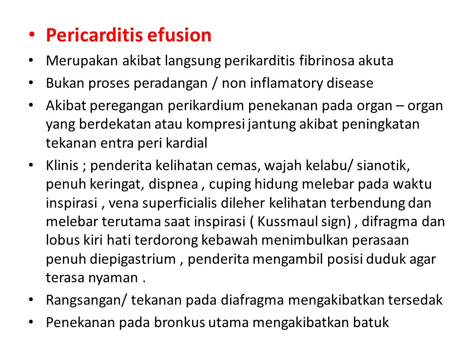 Pericarditis efusion Merupakan akibat langsung perikarditis fibrinosa akuta. Bukan proses peradangan / non inflamatory disease.