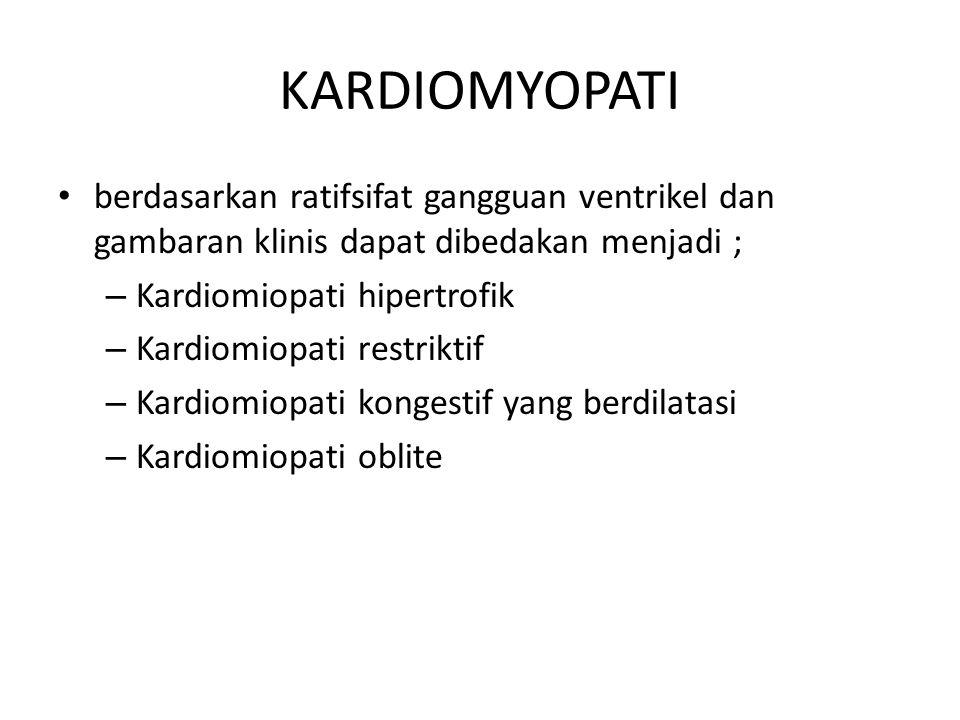 KARDIOMYOPATI berdasarkan ratifsifat gangguan ventrikel dan gambaran klinis dapat dibedakan menjadi ;
