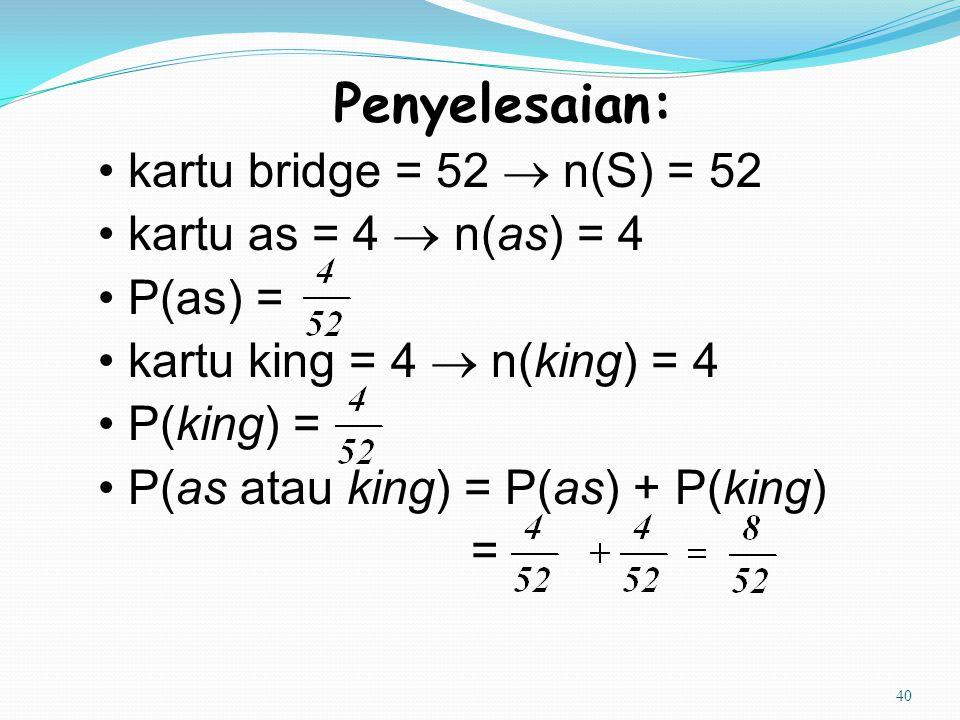 Penyelesaian: • kartu bridge = 52  n(S) = 52