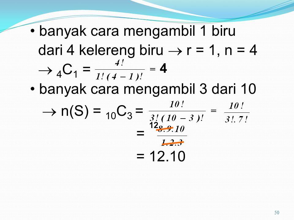 • banyak cara mengambil 1 biru dari 4 kelereng biru  r = 1, n = 4