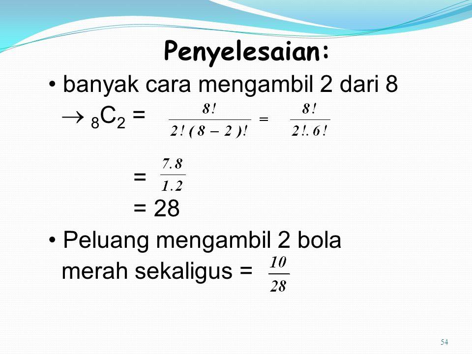 Penyelesaian: • banyak cara mengambil 2 dari 8  8C2 = = = 28