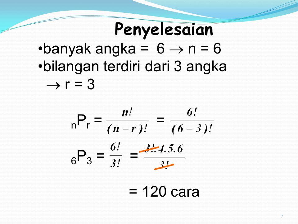 Penyelesaian •banyak angka = 6  n = 6 •bilangan terdiri dari 3 angka