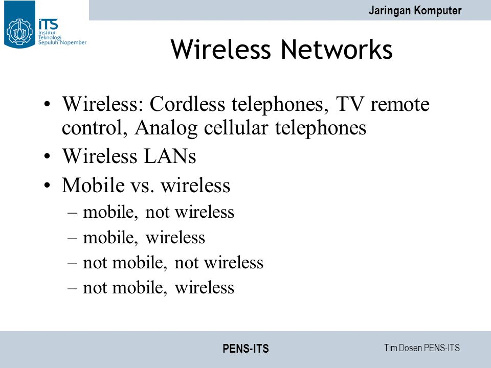 Wireless Networks Wireless: Cordless telephones, TV remote control, Analog cellular telephones. Wireless LANs.