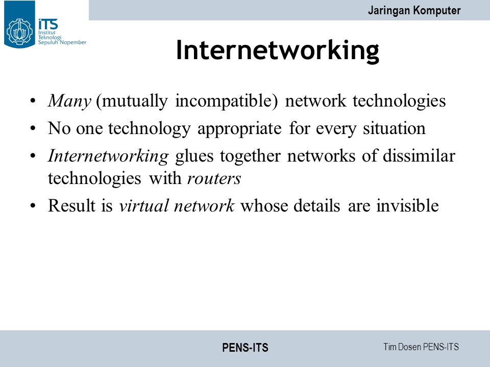 Internetworking Many (mutually incompatible) network technologies