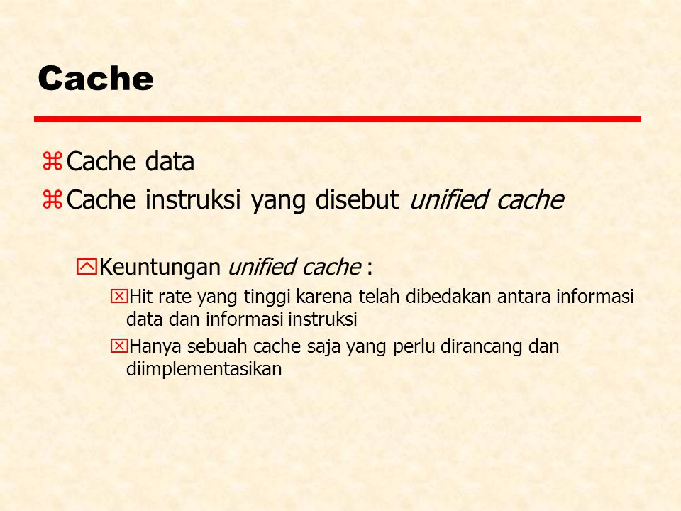 Cache Cache data Cache instruksi yang disebut unified cache
