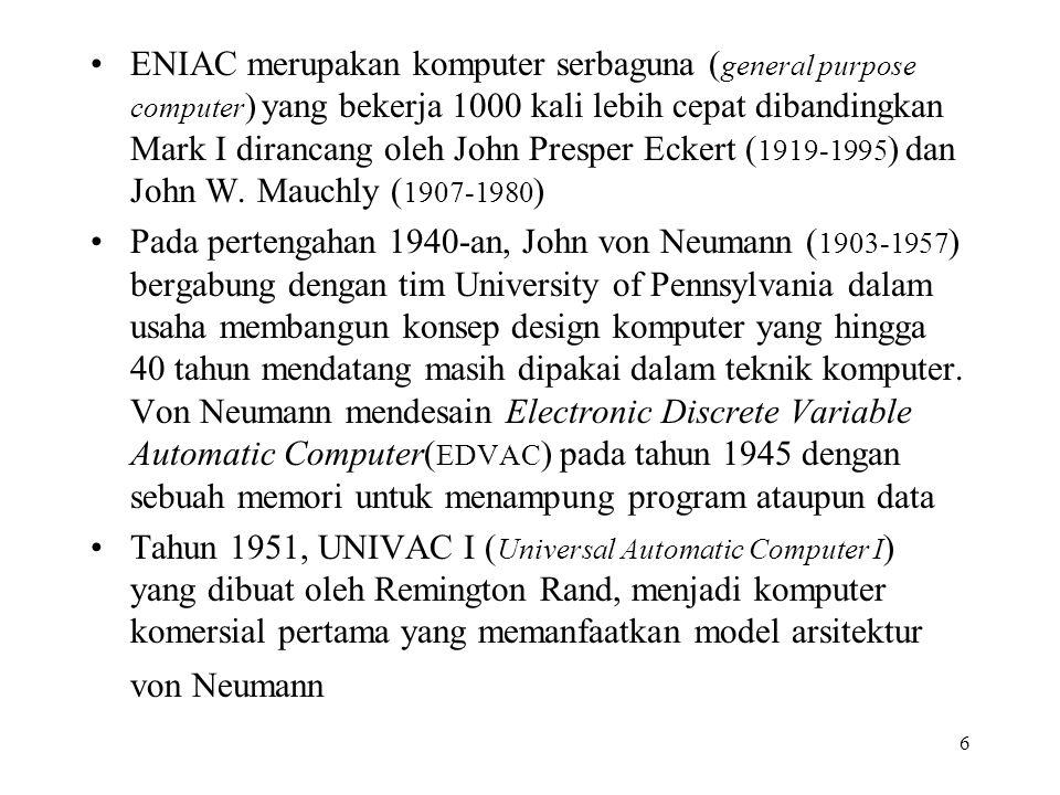 ENIAC merupakan komputer serbaguna (general purpose computer) yang bekerja 1000 kali lebih cepat dibandingkan Mark I dirancang oleh John Presper Eckert (1919-1995) dan John W. Mauchly (1907-1980)