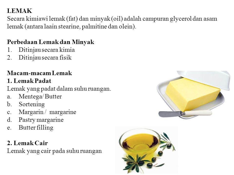 LEMAK Secara kimiawi lemak (fat) dan minyak (oil) adalah campuran glycerol dan asam lemak (antara laain stearine, palmitine dan olein).