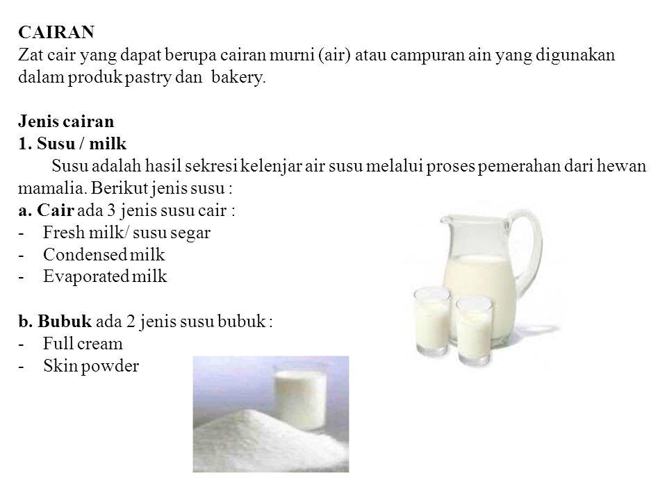 CAIRAN Zat cair yang dapat berupa cairan murni (air) atau campuran ain yang digunakan dalam produk pastry dan bakery.