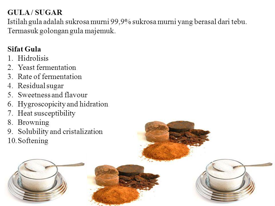 GULA / SUGAR Istilah gula adalah sukrosa murni 99,9% sukrosa murni yang berasal dari tebu. Termasuk golongan gula majemuk.