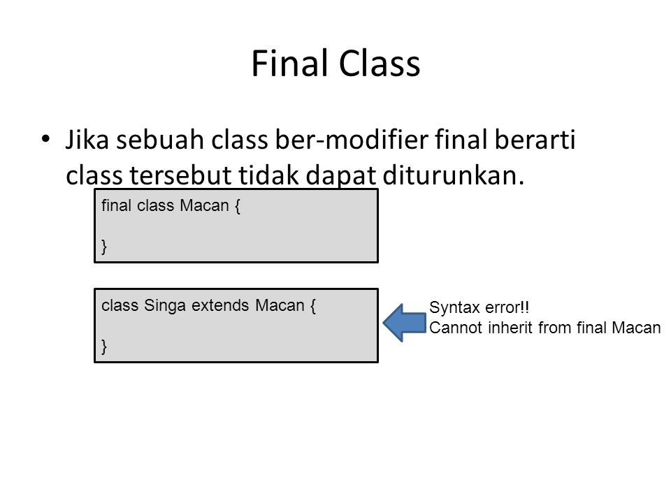 Final Class Jika sebuah class ber-modifier final berarti class tersebut tidak dapat diturunkan. final class Macan {