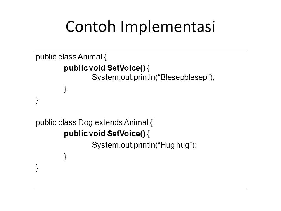 Contoh Implementasi public class Animal {