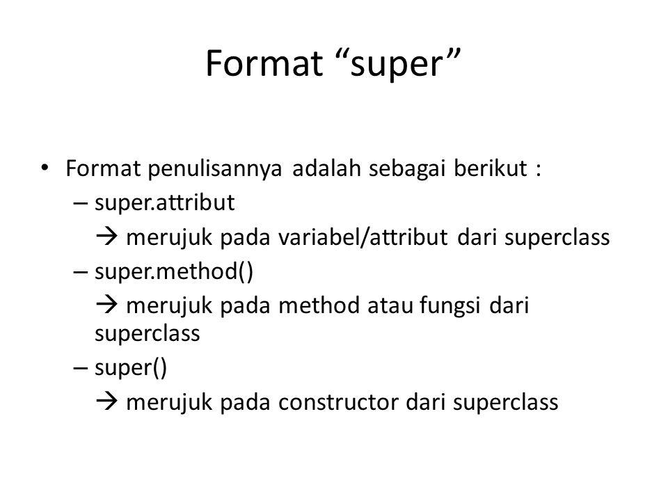 Format super Format penulisannya adalah sebagai berikut :