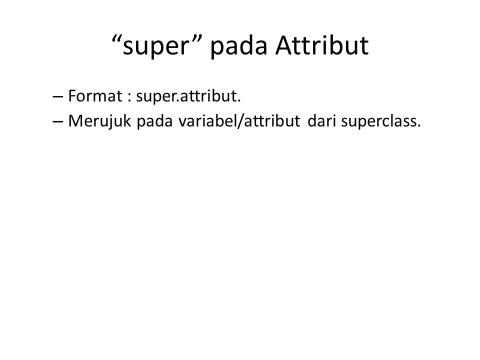 super pada Attribut Format : super.attribut.