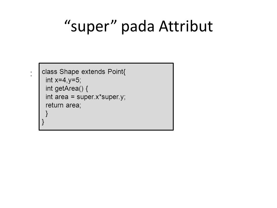 super pada Attribut class Shape extends Point{ int x=4,y=5;