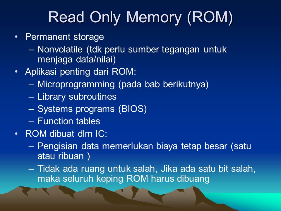 Read Only Memory (ROM) Permanent storage