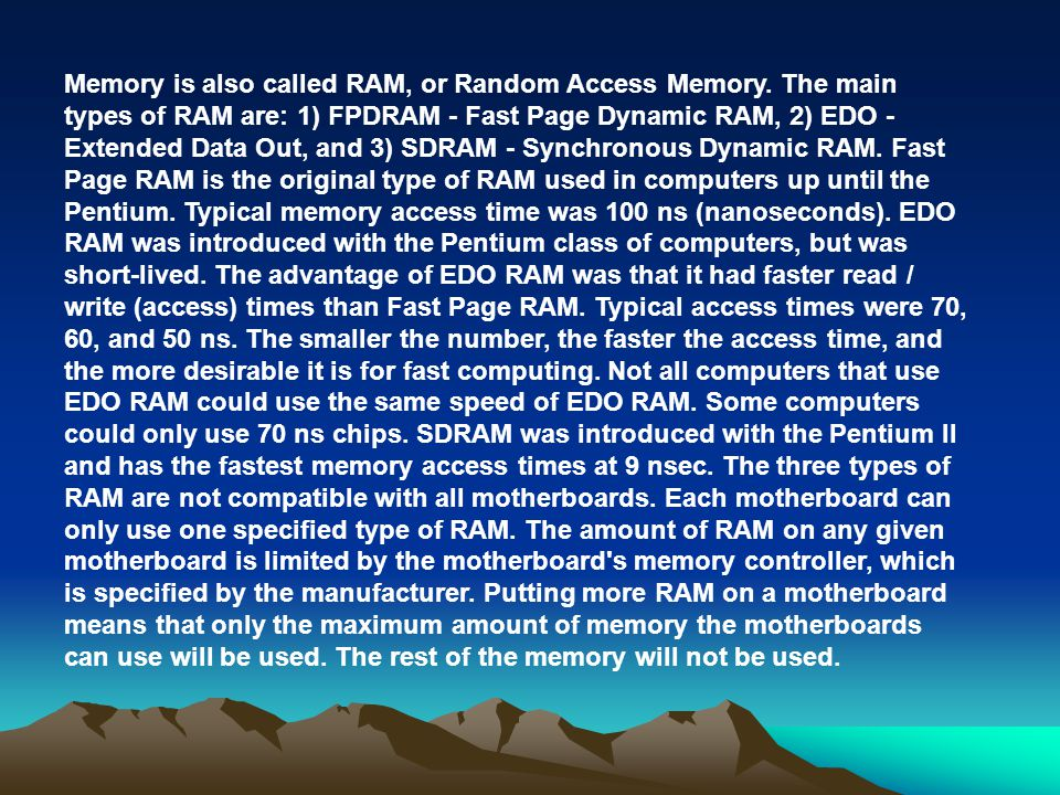 Memory is also called RAM, or Random Access Memory