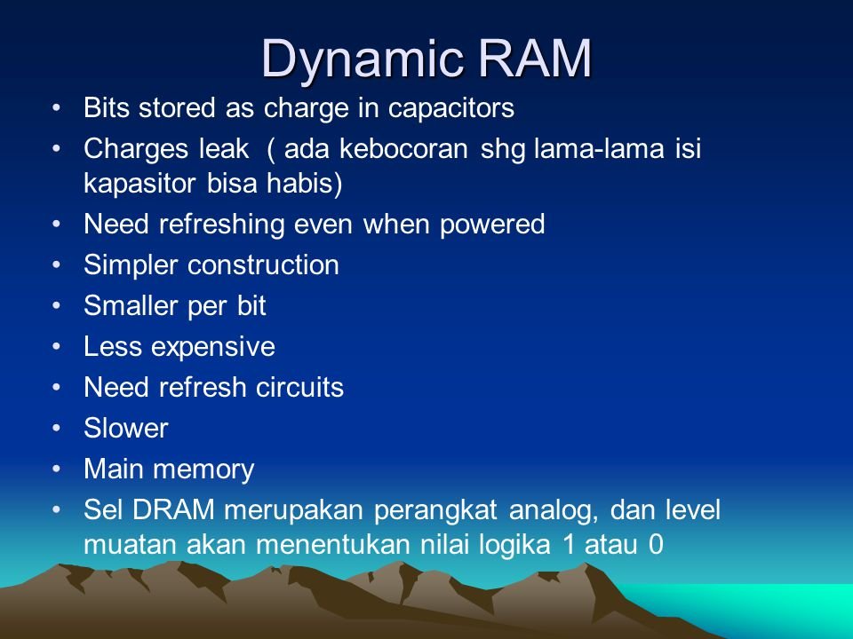 Dynamic RAM Bits stored as charge in capacitors