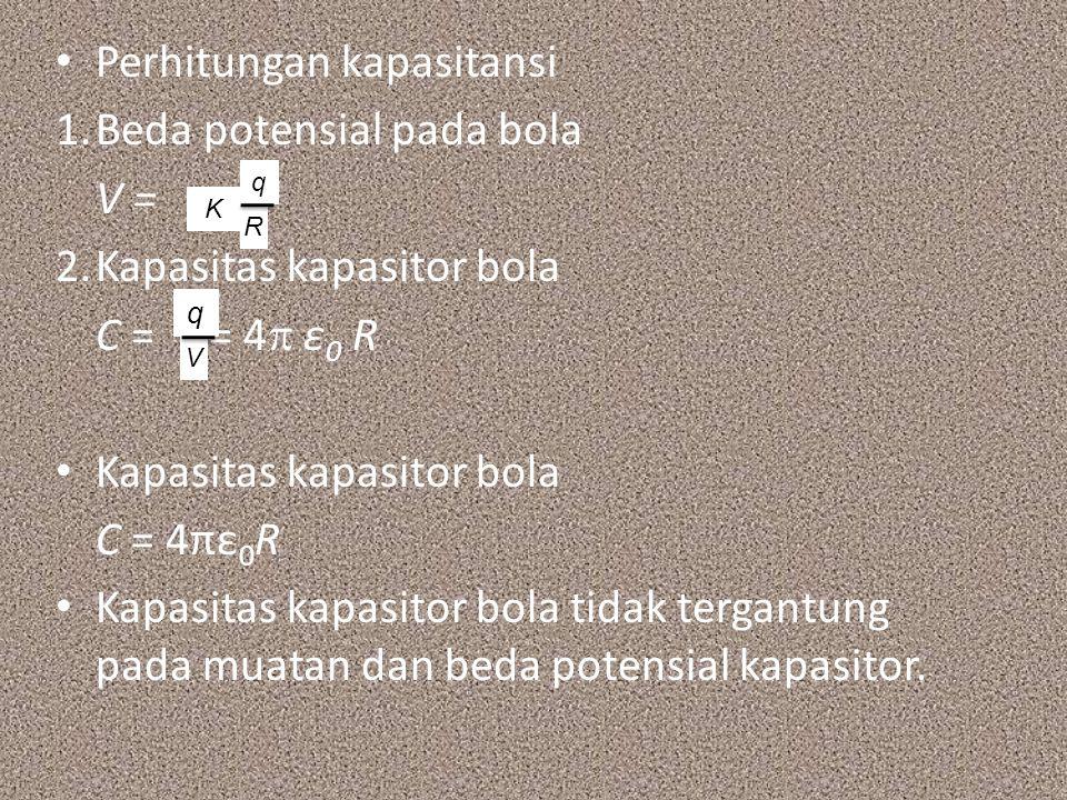 Perhitungan kapasitansi Beda potensial pada bola V =
