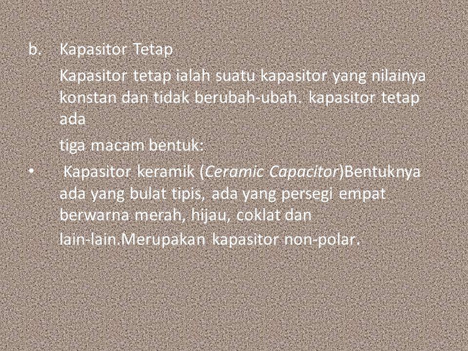Kapasitor Tetap Kapasitor tetap ialah suatu kapasitor yang nilainya konstan dan tidak berubah‐ubah. kapasitor tetap ada.