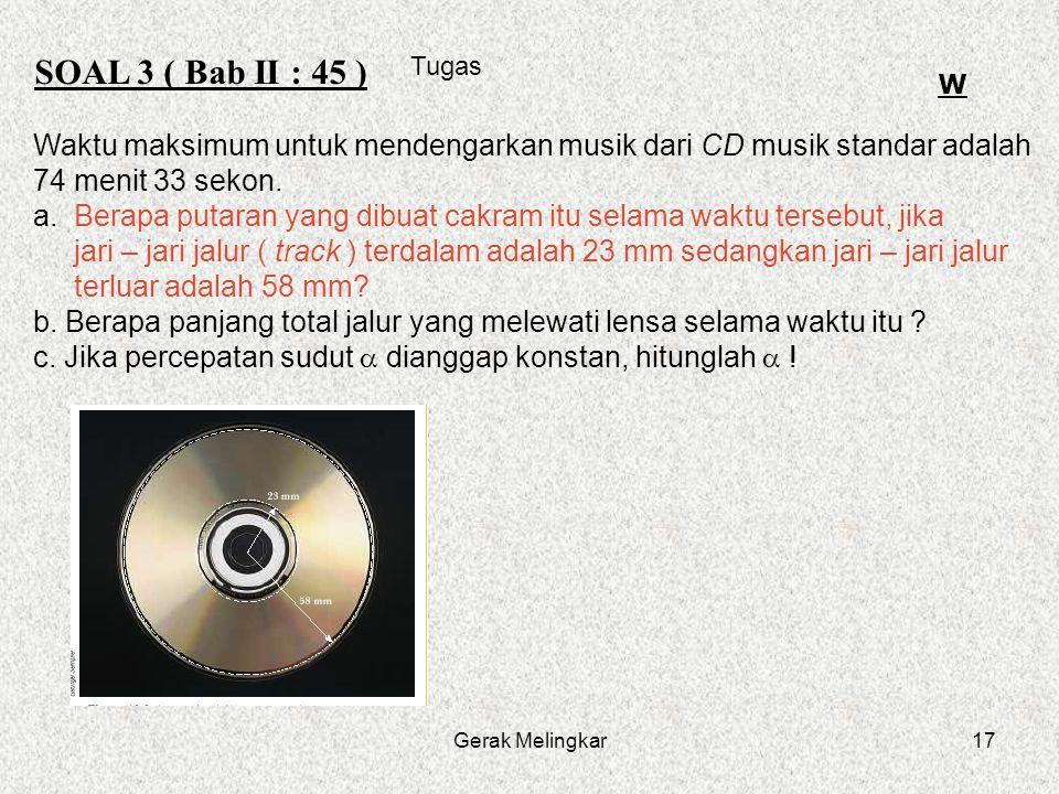 SOAL 3 ( Bab II : 45 ) Tugas. W. Waktu maksimum untuk mendengarkan musik dari CD musik standar adalah.