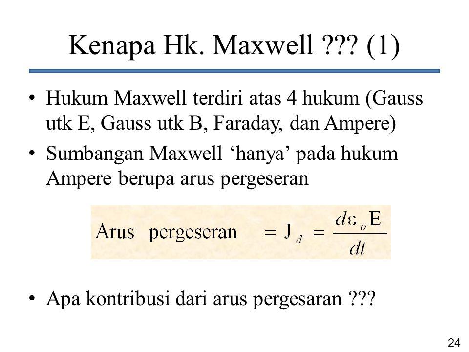 Kenapa Hk. Maxwell (1) Hukum Maxwell terdiri atas 4 hukum (Gauss utk E, Gauss utk B, Faraday, dan Ampere)