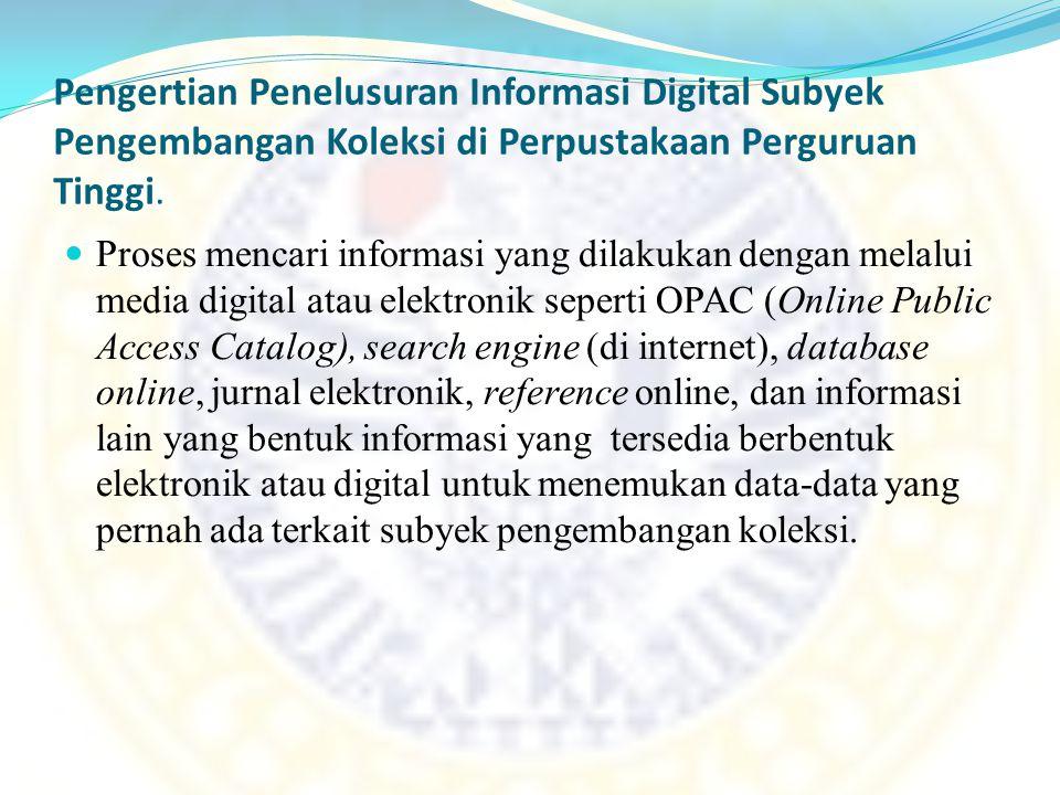 Pengertian Penelusuran Informasi Digital Subyek Pengembangan Koleksi di Perpustakaan Perguruan Tinggi.