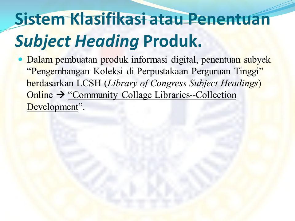 Sistem Klasifikasi atau Penentuan Subject Heading Produk.