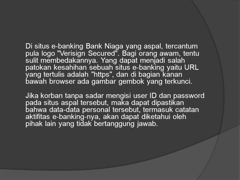 Di situs e-banking Bank Niaga yang aspal, tercantum pula logo Verisign Secured .