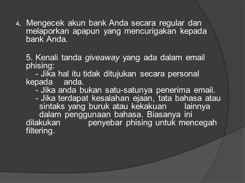 4. Mengecek akun bank Anda secara regular dan melaporkan apapun yang mencurigakan kepada bank Anda.