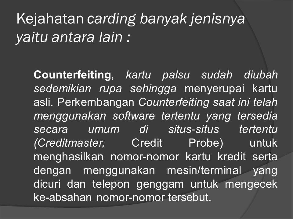 Kejahatan carding banyak jenisnya yaitu antara lain :