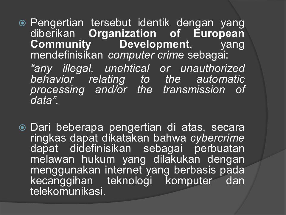 Pengertian tersebut identik dengan yang diberikan Organization of European Community Development, yang mendefinisikan computer crime sebagai: