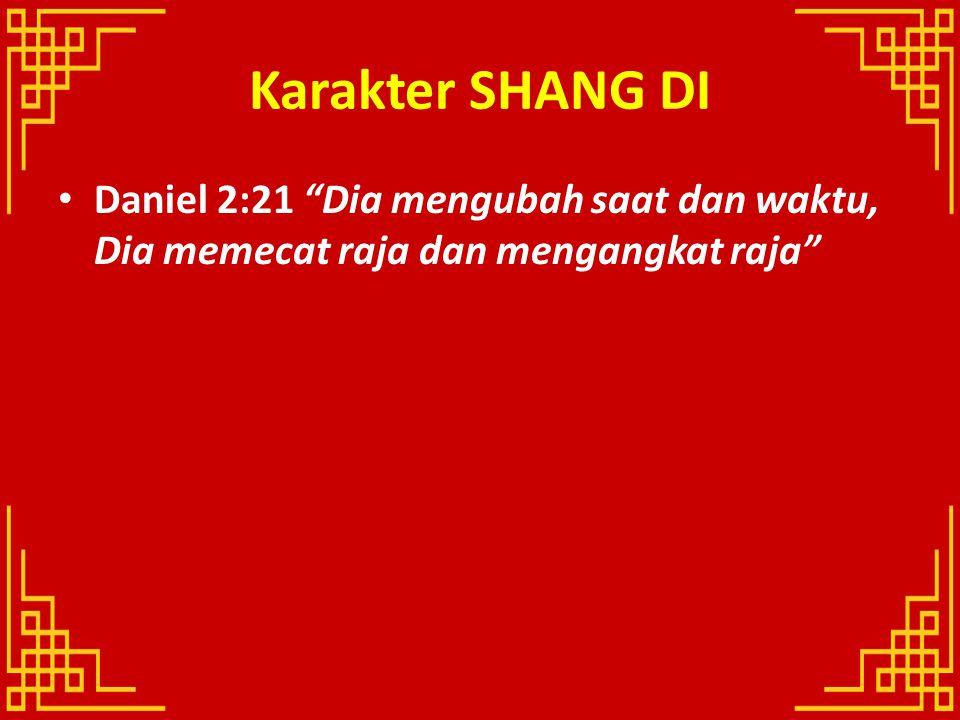 Karakter SHANG DI Daniel 2:21 Dia mengubah saat dan waktu, Dia memecat raja dan mengangkat raja