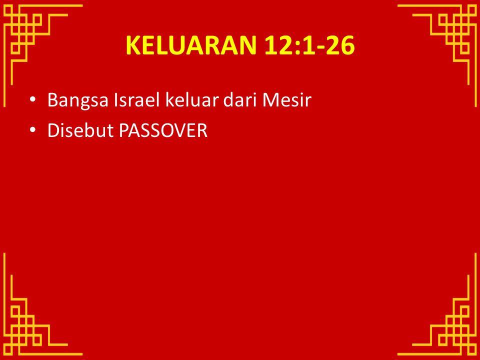KELUARAN 12:1-26 Bangsa Israel keluar dari Mesir Disebut PASSOVER
