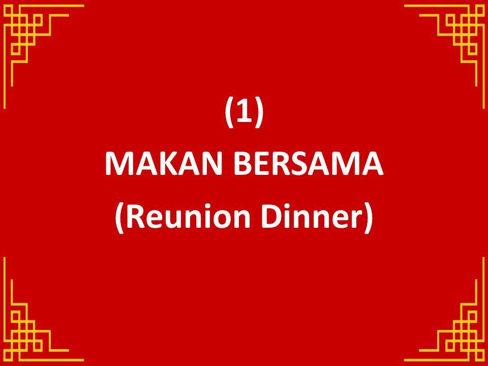 (1) MAKAN BERSAMA (Reunion Dinner)