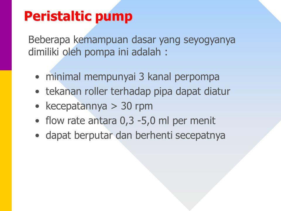 Peristaltic pump Beberapa kemampuan dasar yang seyogyanya dimiliki oleh pompa ini adalah : minimal mempunyai 3 kanal perpompa.