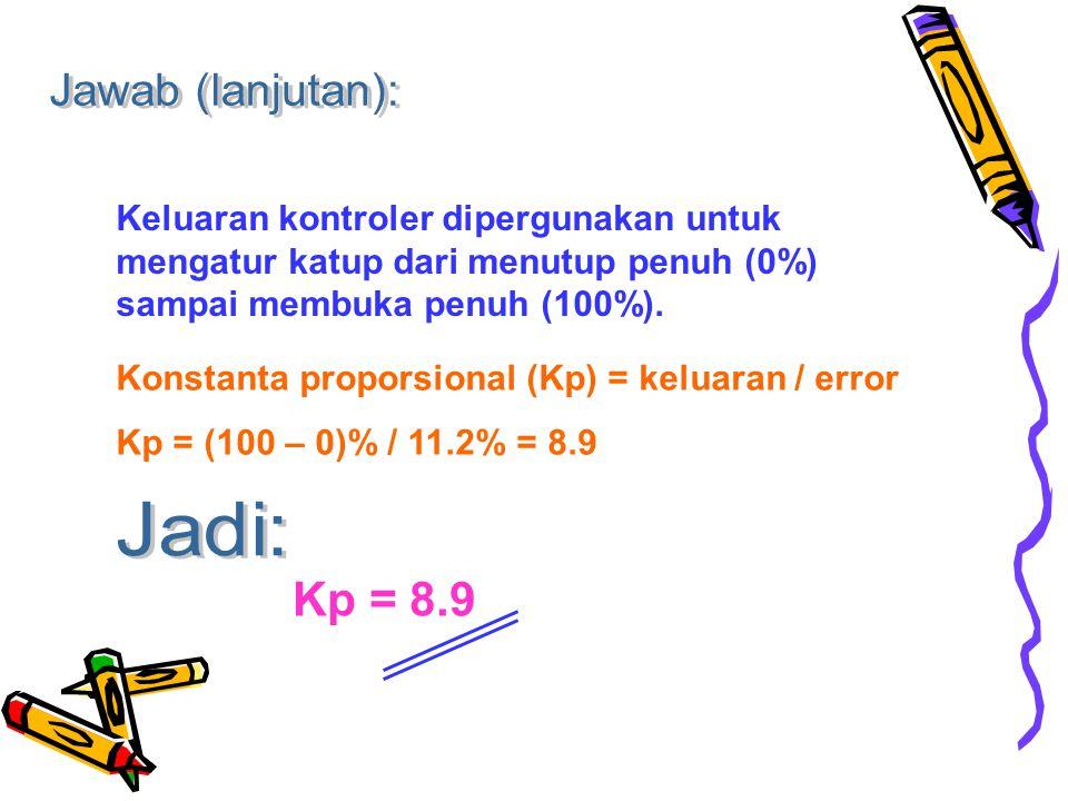 Kp = 8.9 Jadi: Jawab (lanjutan):