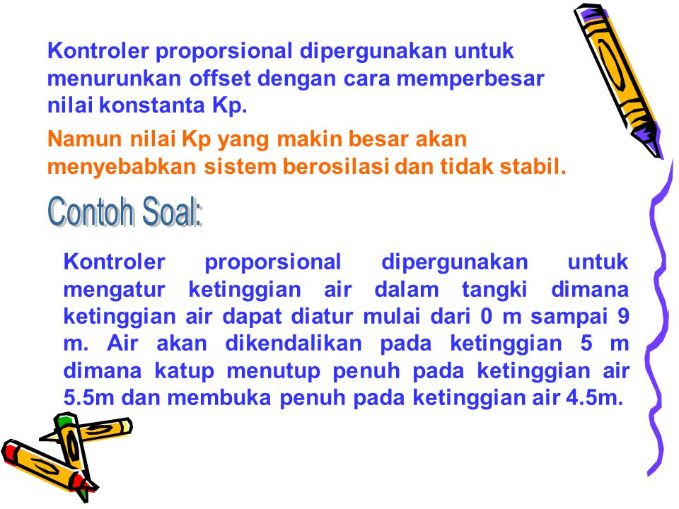 Kontroler proporsional dipergunakan untuk menurunkan offset dengan cara memperbesar nilai konstanta Kp.