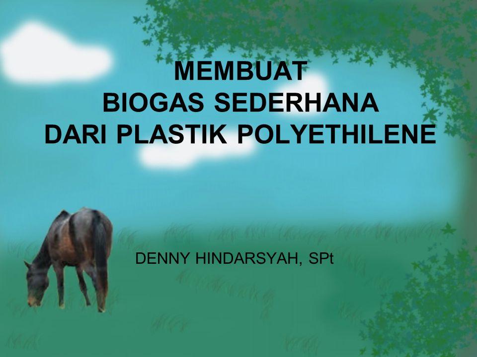 MEMBUAT BIOGAS SEDERHANA DARI PLASTIK POLYETHILENE