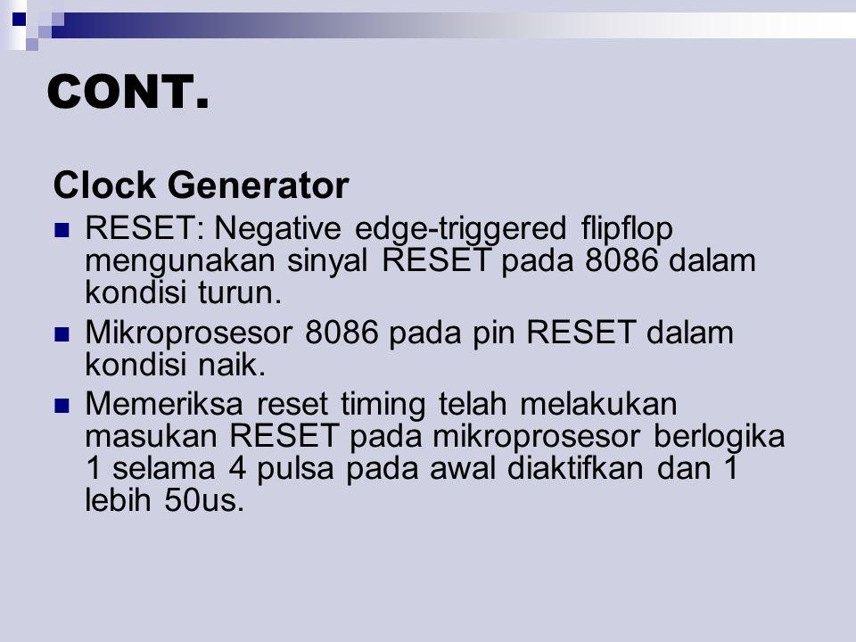 CONT. Clock Generator. RESET: Negative edge-triggered flipflop mengunakan sinyal RESET pada 8086 dalam kondisi turun.
