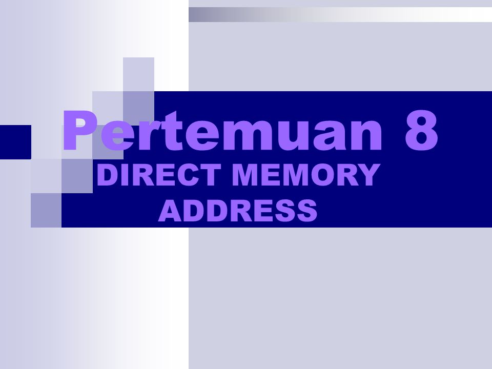 Pertemuan 8 DIRECT MEMORY ADDRESS