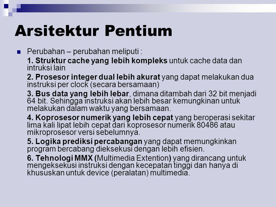 Arsitektur Pentium Perubahan – perubahan meliputi :