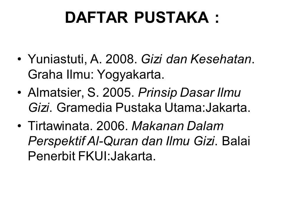 DAFTAR PUSTAKA : Yuniastuti, A. 2008. Gizi dan Kesehatan. Graha Ilmu: Yogyakarta.