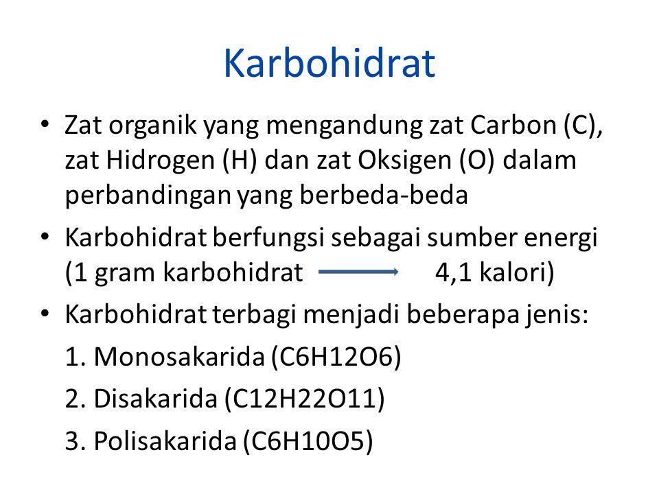 Karbohidrat Zat organik yang mengandung zat Carbon (C), zat Hidrogen (H) dan zat Oksigen (O) dalam perbandingan yang berbeda-beda.