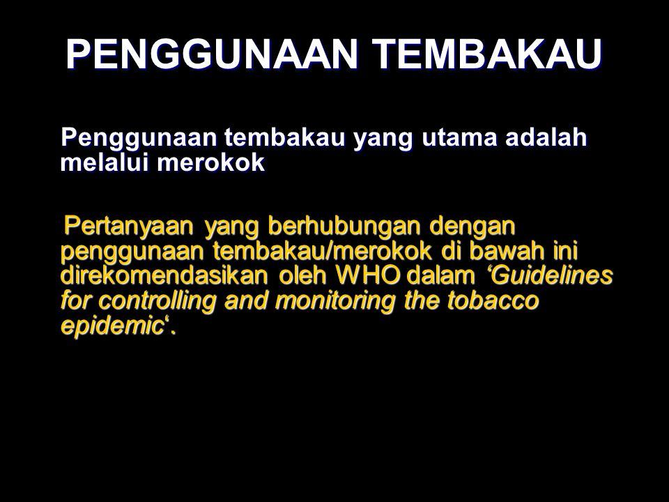 PENGGUNAAN TEMBAKAU Penggunaan tembakau yang utama adalah melalui merokok.
