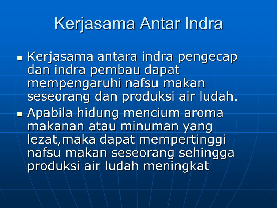 Kerjasama Antar Indra Kerjasama antara indra pengecap dan indra pembau dapat mempengaruhi nafsu makan seseorang dan produksi air ludah.