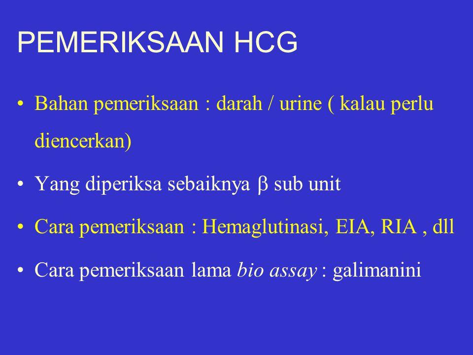 PEMERIKSAAN HCG Bahan pemeriksaan : darah / urine ( kalau perlu diencerkan) Yang diperiksa sebaiknya  sub unit.