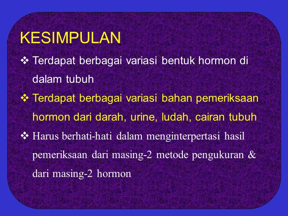 KESIMPULAN Terdapat berbagai variasi bentuk hormon di dalam tubuh